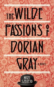 Wilde Passions of Dorian Gray: A Novel - Mitzi Szereto