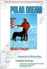 Polar Dream: The First Solo Expedition by a Woman and Her Dog to the Magnetic North Pole - Helen Thayer, Edmund Hillary