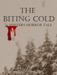 The Biting Cold: A Winter's Horror Tale - Graeme Clark