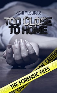 Too Close to Home (The Forensic Files Book 1) - Tressa Messenger
