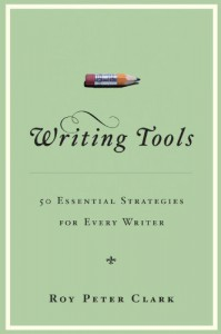 Writing Tools: 50 Essential Strategies for Every Writer - Roy Peter Clark