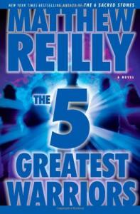 The 5 Greatest Warriors - Matthew Reilly