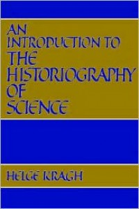 An Introduction to the Historiography of Science - Helge S. Kragh