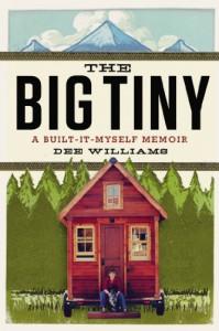 The Big Tiny: A Built-It-Myself Memoir - Dee  Williams