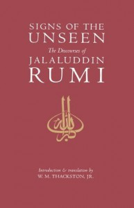 Signs of the Unseen: The Discourses of Jalaluddin Rumi - Rumi, Wheeler M. Thackston