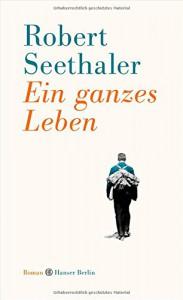Ein ganzes Leben: Roman - Robert Seethaler