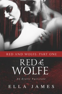 Red & Wolfe, Part I: An Erotic Fairy Tale - Ella James