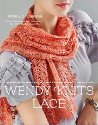 Wendy Knits Lace: Essential Techniques and Patterns for Irresistible Everyday Lace - Wendy D. Johnson