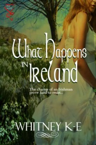 What Happens in Ireland - Whitney K.E.