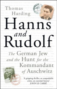 Hanns and Rudolf: The German Jew and the Hunt for the Kommandant of Auschwitz - Thomas Harding