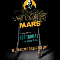 Veronica Mars: The Thousand-Dollar Tan Line - Rob Thomas, Jennifer Graham, Kristen Bell
