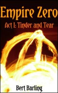 Act I: Tinder and Tear (Empire Zero, #1) - Bert Barling