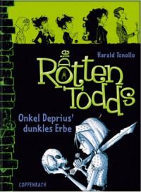 Die Rottentodds - Onkel Deprius' dunkles Erbe (Die Rottentodds, #1) - Harald Tonollo