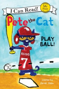 Pete the Cat: Play Ball!: My First I Can Read - James Dean