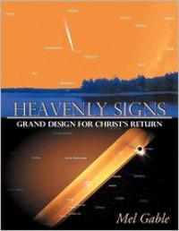 Heavenly Signs: Grand Design for Christ's Return - Mel Gable