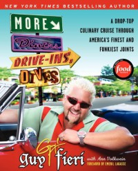 More Diners, Drive-ins and Dives: A Drop-Top Culinary Cruise Through America's Finest and Funkiest Joints - Guy Fieri, Ann Volkwein