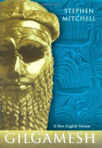 Gilgamesh: A New English Version - Stephen Mitchell, Anonymous