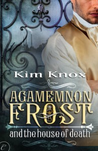 Agamemnon Frost and the House of Death - Kim Knox
