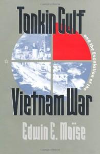 Tonkin Gulf and the Escalation of the Vietnam War - Edwin E. Moïse
