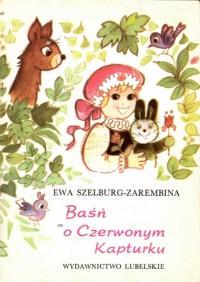 Baśń o Czerwonym Kapturku - Ewa Szelburg-Zarembina