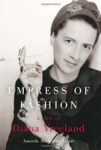 Empress of Fashion: A Life of Diana Vreeland - Amanda Mackenzie Stuart