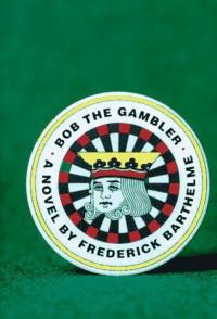 Bob the Gambler - Frederick Barthelme