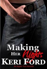 Making Her Nights (An Apple Trail Novella, 4) - Keri Ford