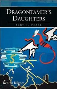 Dragontamer's Daughters, Part 1: Pearl - Kenton Kilgore