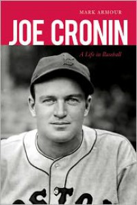 Joe Cronin: A Life in Baseball - Mark Armour