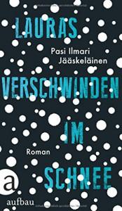 Lauras Verschwinden im Schnee: Roman - Pasi Ilmari Jääskeläinen, Angela Plöger