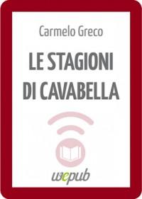 Le stagioni di Cavabella - Carmelo Greco