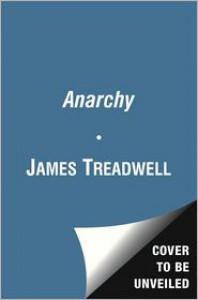 Anarchy: A Novel - James Treadwell