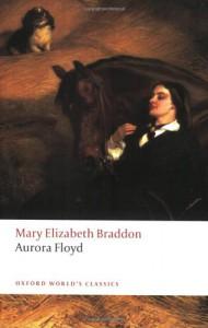 Aurora Floyd (Oxford World's Classics) - Mary Elizabeth Braddon;Pamela Duncan Edwards