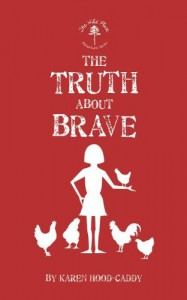 The Truth About Brave - Karen Hood-Caddy