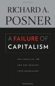 A Failure of Capitalism: The Crisis of '08 and the Descent Into Depression - Richard A. Posner