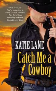 Catch Me A Cowboy - Katie Lane