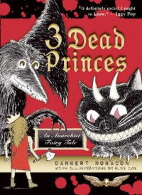 3 Dead Princes: An Anarchist Fairy Tale - Danbert Nobacon, Alex Cox
