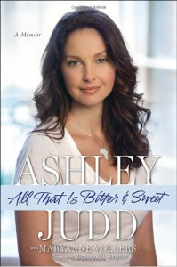 All That Is Bitter and Sweet: A Memoir - Ashley Judd, Maryanne Vollers, Nicholas D. Kristof