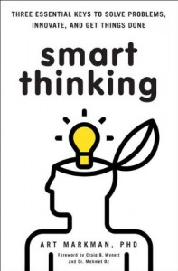 Smart Thinking: Three Essential Keys to Solve Problems, Innovate, and Get Things Done - Art Markman