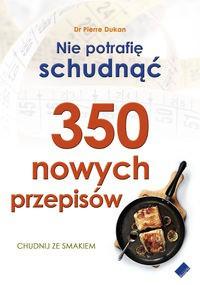 Nie potrafię schudnąć. 350 nowych przepisów - Pierre Dukan