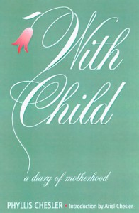 With Child: A Diary of Motherhood - Phyllis Chesler, Ariel Chesler