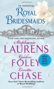 Royal Bridesmaids - Stephanie Laurens, Loretta Chase, Gaelen Foley