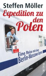 Expedition zu den Polen. Eine Reise mit dem Berlin-Warszawa-Express. - Steffen Möller