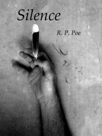Silence - R.P. Poe