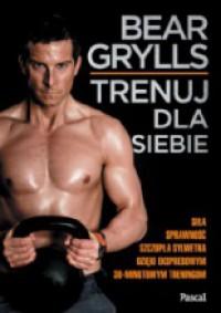 Trenuj dla siebie - Bear Grylls, Regina Mościcka