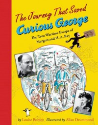 The Journey That Saved Curious George: The True Wartime Escape of Margret and H.A. Rey - Louise Borden, Allan Drummond