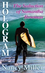 Hologram: The Seduction of Samantha Bowman - Nancy   Miller