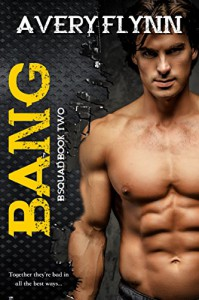 Bang: B-Squad Book Two - Avery Flynn