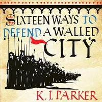 Sixteen Ways to Defend a Walled City - K.J. Parker, Ray Sawyer