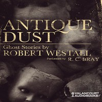 Antique Dust: Ghost Stories - Robert Westall, R.C. Bray, LLC Valancourt Books